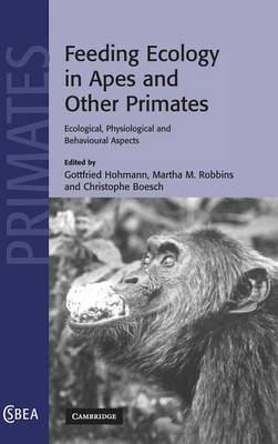 Cambridge Studies in Biological and Evolutionary Anthropology: Feeding Ecology in Apes and Other Primates Series Number 48 (Hardback)