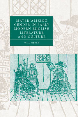 Materializing Gender in Early Modern English Literature and Culture - Cambridge Studies in Renaissance Literature and Culture 52 (Hardback)