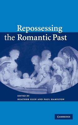 Repossessing the Romantic Past (Hardback)