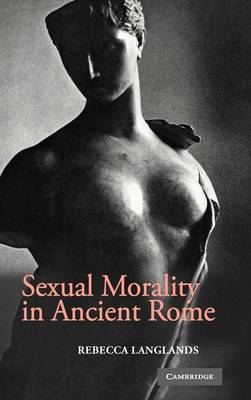 Sexual Morality in Ancient Rome (Hardback)