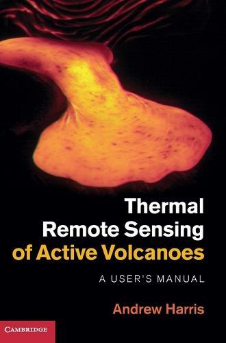 Thermal Remote Sensing of Active Volcanoes: A User's Manual (Hardback)