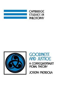 Goodness and Justice: A Consequentialist Moral Theory - Cambridge Studies in Philosophy (Hardback)