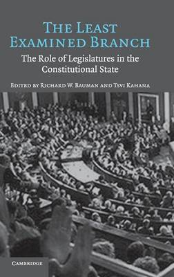 The Least Examined Branch: The Role of Legislatures in the Constitutional State (Hardback)