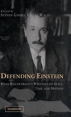 Defending Einstein: Hans Reichenbach's Writings on Space, Time and Motion (Hardback)