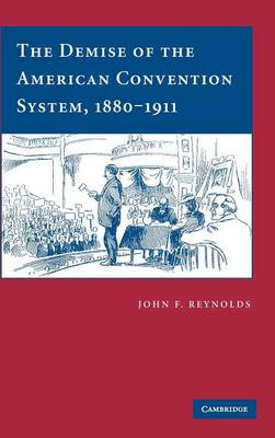The Demise of the American Convention System, 1880-1911 (Hardback)