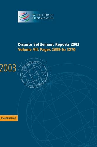 Dispute Settlement Reports Complete Set 178 Volume Hardback Set Dispute Settlement Reports 2003: Pages 2699-3270 Volume 7 - World Trade Organization Dispute Settlement Reports (Hardback)