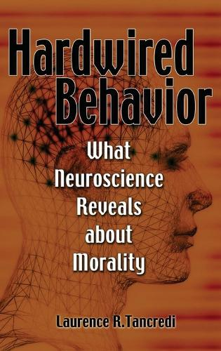 Hardwired Behavior: What Neuroscience Reveals about Morality (Hardback)