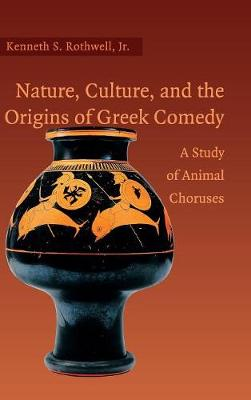 Nature, Culture, and the Origins of Greek Comedy: A Study of Animal Choruses (Hardback)