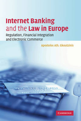 Internet Banking and the Law in Europe: Regulation, Financial Integration and Electronic Commerce (Hardback)