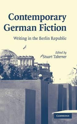 Contemporary German Fiction: Writing in the Berlin Republic - Cambridge Studies in German (Hardback)