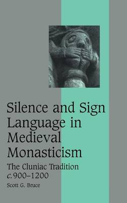 Silence and Sign Language in Medieval Monasticism: The Cluniac Tradition, c.900-1200 - Cambridge Studies in Medieval Life and Thought: Fourth Series 68 (Hardback)