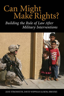 Can Might Make Rights?: Building the Rule of Law after Military Interventions (Hardback)