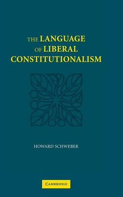The Language of Liberal Constitutionalism (Hardback)