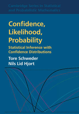 Confidence, Likelihood, Probability: Statistical Inference with Confidence Distributions - Cambridge Series in Statistical and Probabilistic Mathematics 41 (Hardback)