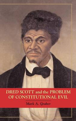 Dred Scott and the Problem of Constitutional Evil - Cambridge Studies on the American Constitution (Hardback)