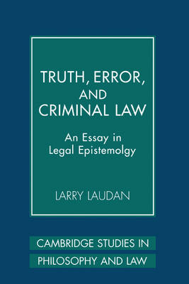 Truth, Error, and Criminal Law: An Essay in Legal Epistemology - Cambridge Studies in Philosophy and Law (Hardback)