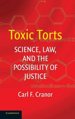 Toxic Torts: Science, Law and the Possibility of Justice (Hardback)