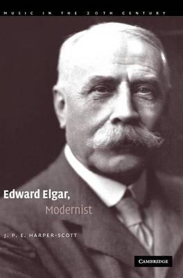 Edward Elgar, Modernist - Music in the Twentieth Century 20 (Hardback)
