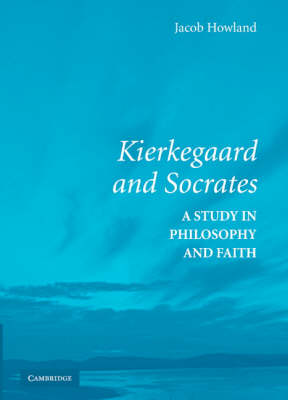 Kierkegaard and Socrates: A Study in Philosophy and Faith (Hardback)