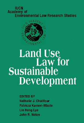 IUCN Academy of Environmental Law Research Studies: Land Use Law for Sustainable Development (Hardback)