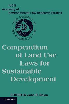 Compendium of Land Use Laws for Sustainable Development - IUCN Academy of Environmental Law Research Studies (Hardback)