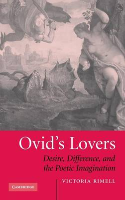 Ovid's Lovers: Desire, Difference and the Poetic Imagination (Hardback)