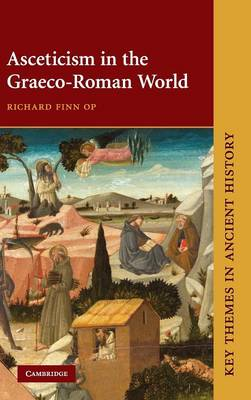 Asceticism in the Graeco-Roman World - Key Themes in Ancient History (Hardback)