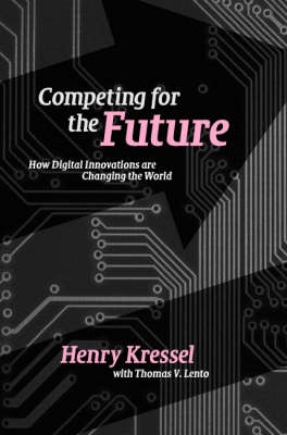 Competing for the Future: How Digital Innovations are Changing the World (Hardback)