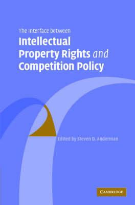 The Interface Between Intellectual Property Rights and Competition Policy (Hardback)