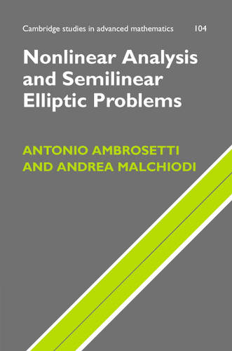 Nonlinear Analysis and Semilinear Elliptic Problems - Cambridge Studies in Advanced Mathematics 104 (Hardback)