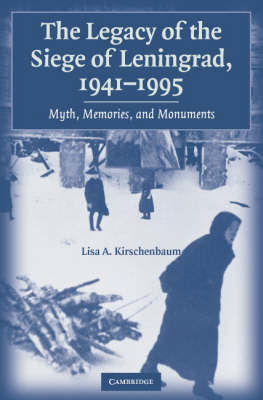 The Legacy of the Siege of Leningrad, 1941-1995: Myth, Memories, and Monuments (Hardback)