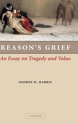 Reason's Grief: An Essay on Tragedy and Value (Hardback)
