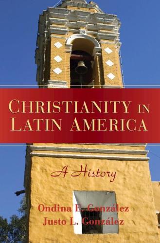 Christianity in Latin America: A History (Hardback)