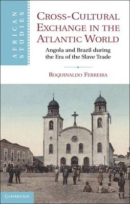 African Studies: Cross-Cultural Exchange in the Atlantic World: Angola and Brazil during the Era of the Slave Trade Series Number 121 (Hardback)