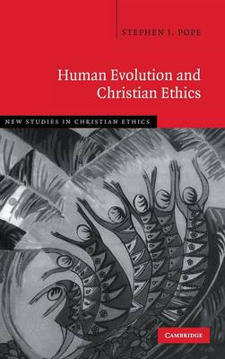 Human Evolution and Christian Ethics - New Studies in Christian Ethics 28 (Hardback)