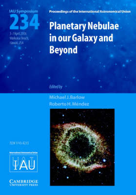 Planetary Nebulae in our Galaxy and Beyond (IAU S234) - Proceedings of the International Astronomical Union Symposia and Colloquia (Hardback)