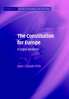 The Constitution for Europe: A Legal Analysis - Cambridge Studies in European Law and Policy (Hardback)