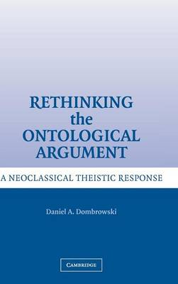 Rethinking the Ontological Argument: A Neoclassical Theistic Response (Hardback)