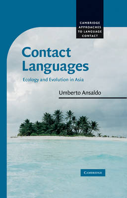 Contact Languages: Ecology and Evolution in Asia - Cambridge Approaches to Language Contact (Hardback)