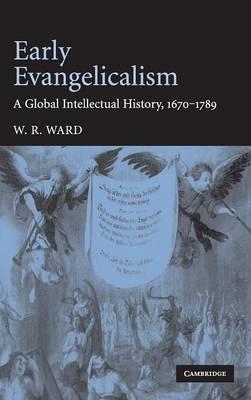 Early Evangelicalism: A Global Intellectual History, 1670-1789 (Hardback)