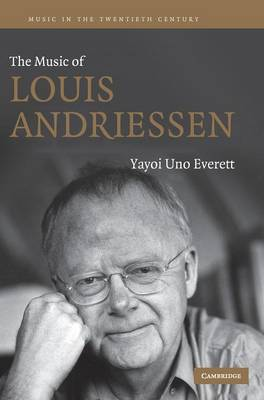 The Music of Louis Andriessen - Music in the Twentieth Century 21 (Hardback)
