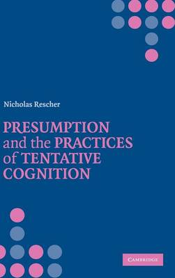 Presumption and the Practices of Tentative Cognition (Hardback)