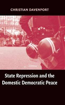 State Repression and the Domestic Democratic Peace - Cambridge Studies in Comparative Politics (Hardback)