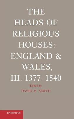 The Heads of Religious Houses: England and Wales, III. 1377-1540 - The Heads of Religious Houses (Hardback)