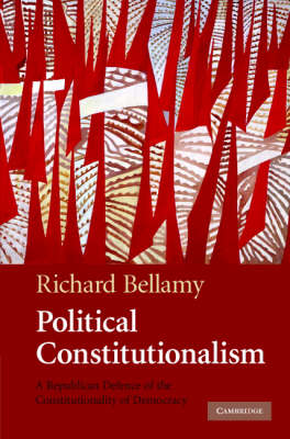 Political Constitutionalism: A Republican Defence of the Constitutionality of Democracy (Hardback)