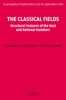 The Classical Fields: Structural Features of the Real and Rational Numbers - Encyclopedia of Mathematics and Its Applications 112 (Hardback)