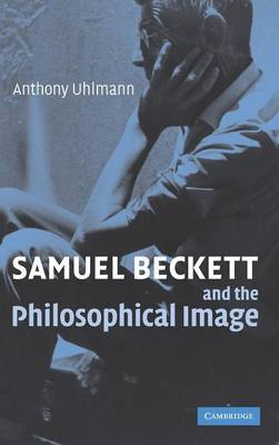 Samuel Beckett and the Philosophical Image (Hardback)