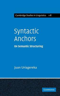 Cambridge Studies in Linguistics: Syntactic Anchors: On Semantic Structuring Series Number 118 (Hardback)