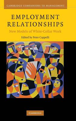 Cambridge Companions to Management: Employment Relationships: New Models of White-Collar Work (Hardback)