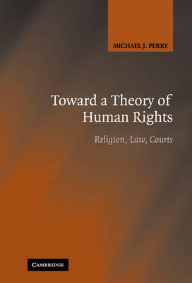 Toward a Theory of Human Rights: Religion, Law, Courts (Hardback)